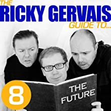 The Ricky Gervais Guide to...THE FUTURE Performance by Ricky Gervais, Steve Merchant, Karl Pilkington Narrated by Ricky Gervais, Steve Merchant, Karl Pilkington