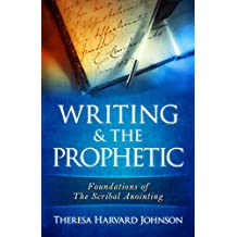 Writing & the Prophetic (Foundations of The Scribal Anointing Book 1)