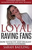 img - for Customer Service for Entrepreneurs and Small Business - LOYAL RAVING FANS: 27 Ways to Excite and Delight Your Customers book / textbook / text book