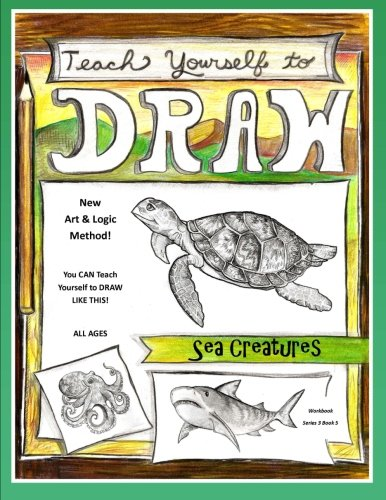 Teach Yourself to Draw - Sea Cretures: For Artists and Animals Lovers of All Ages: Volume 5 (Teach Yourself to Draw - Series 3) por Sarah Janisse Brown