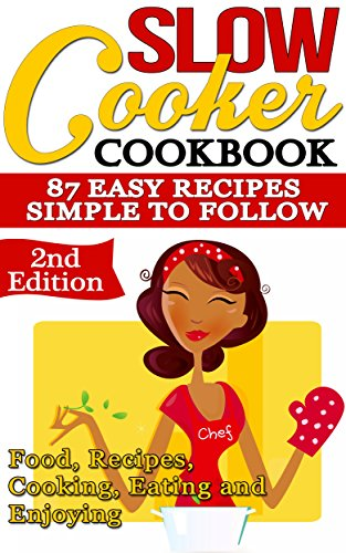 Slow Cooker: Cookbook: 87 Easy Recipes - Simple to Follow: Food, Recipes, Cooking, Eating and Enjoying - 2nd Edition (Crockpot, Crockpot Recipes, Easy ... Healthy Habits, Eating Well, Meal Planning) by [DeLuca, Olivia]