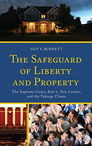 The Safeguard of Liberty and Property: The Supreme Court, Kelo v. New London, and the Takings Clause