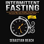 Intermittent Fasting: Yes to Cravings! Lose Weight, Gain Muscles & Get Lean the Easy and Enjoyable Way | Sebastian Beach