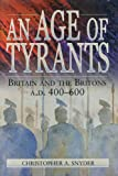 An Age of Tyrants: Britain and the Britons, A.D. 400–600 (Humanities; 1004)