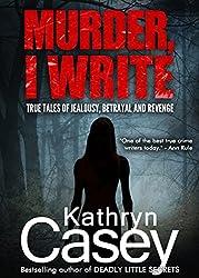 Murder, I Write: True Tales of Jealousy, Betrayal, and Revenge