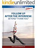 """Follow Up After The Interview (eReport): Beyond """"Thank You"""" (e-Report Book 7)"""
