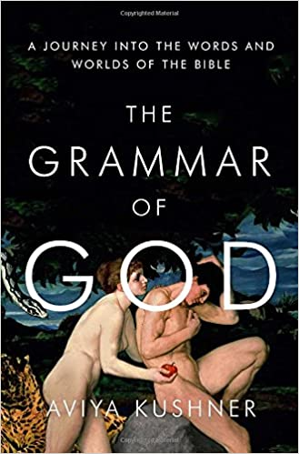 The grammar of god a journey into the words and worlds of the the grammar of god a journey into the words and worlds of the bible aviya kushner 9780385520829 amazon books fandeluxe Choice Image