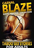 Carnal Blaze - Dirty Erotica Collection: Taboo Sex Stories For Adults