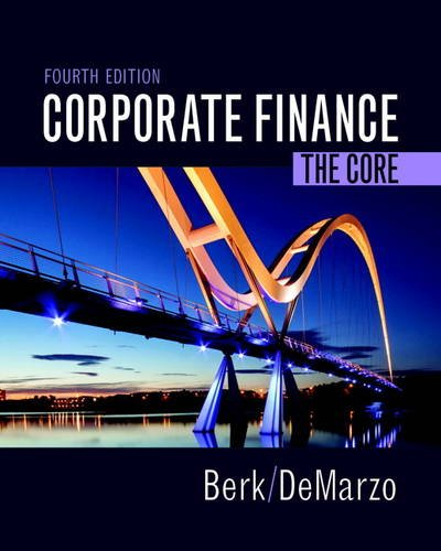 Corporate Finance: The Core (4th Edition) (Berk, DeMarzo & Harford, The Corporate Finance Series)
