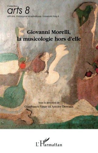 Giovanni Morelli, la musicologie hors d'elle (French Edition)