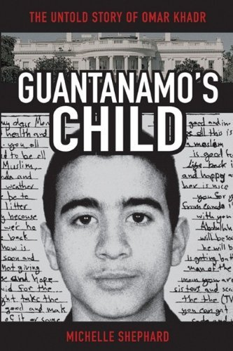Guantanamo's Child: The Untold Story of Omar Khadr by Michelle Shephard (2008-04-07)