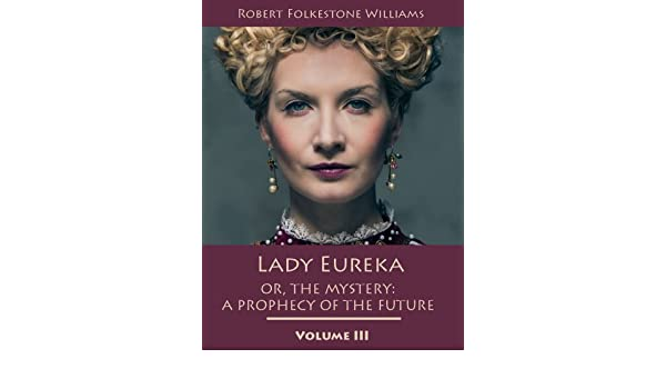 Lady Eureka, or, the Mystery : A Prophecy of the Future, Volume III (Illustrated)