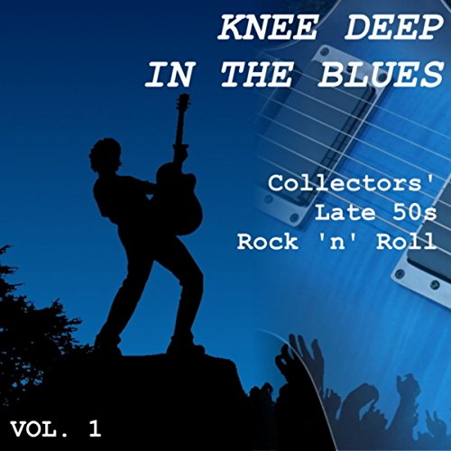 Knee Deep in the Blues: Collectors' Late 50s Rock 'n' Roll, Vol. 1 ()