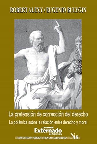 La pretensión de corrección del derecho. La polémica sobre la relación entre derecho y moral (Spanish Edition)