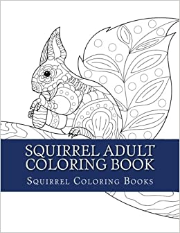 squirrel adult coloring book large one sided relaxation squirrel coloring book for grownups relaxing squirrel designs patterns cute squirrel trees nature wildlife nuts squirrels