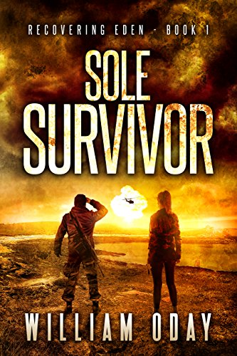 Sole Survivor: A Post-Apocalyptic EMP Science Fiction Survival Thriller (Recovering Eden Book 1) by [Oday, William]