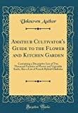 Amazon / Forgotten Books: Amateur Cultivator s Guide to the Flower and Kitchen Garden Containing a Descriptive List of Two Thousand Varieties of Flower and Vegetable Seeds . of French Hybrid Gladiolus Classic Reprint