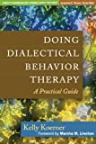 Doing Dialectical Behavior Therapy: A Practical Guide (Guides to Individualized Evidence-Based...