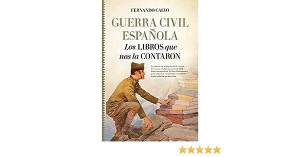 Guerra Civil Española. Los Libros que nos la contaron Historia: Amazon.es: Calvo González-Regueral, Fernando: Libros