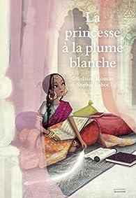 La princesse à la plume blanche par Ghislaine Roman