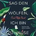 Sag den Wölfen, ich bin zu Hause | Carol Rifka Brunt