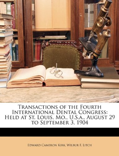 Download Transactions of the Fourth International Dental Congress: Held at St. Louis, Mo., U.S.a., August 29 to September 3, 1904 pdf epub
