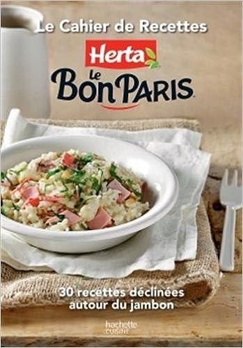 Livre gratuits en ligne Le cahier de recettes Herta Le Bon Paris: 30 recettes faciles et savoureuses pdf ebook