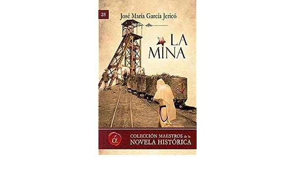 La mina (Maestros de la novela historica nº 28) eBook: Jose Maria Garcia Jerico: Amazon.es: Tienda Kindle