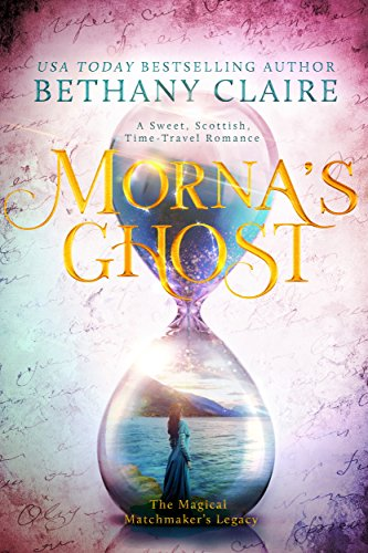 Mornas Ghost A Sweet Scottish Time Travel Romance The Magical Matchmakers Legacy Book