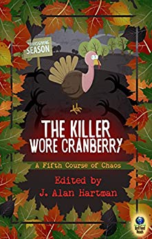 The Killer Wore Cranberry: A Fifth Course of Chaos by [Hartman, J. Alan, Metzger, Barbara, Carey, Arthur, Staggs, Earl, Rockwood, KM, Cozine, Herschel, Lortz, Kelley, Chukran, Bobbi A., Diehl, Lesley A., Tucher, Albert]