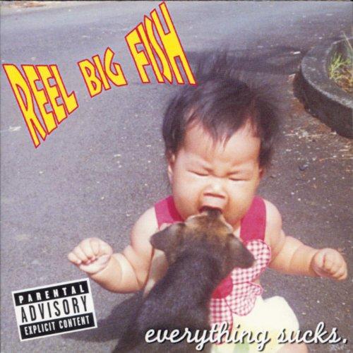 Everything Sucks (Reel Big Fish Everything Sucks)