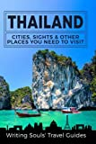 Thailand: Cities, Sights & Other Places You Need To Visit (Thailand, Bangkok, Phuket, Ko Samui, Nonthaburi, Pak Kret, Hat Yai) (Volume 1)