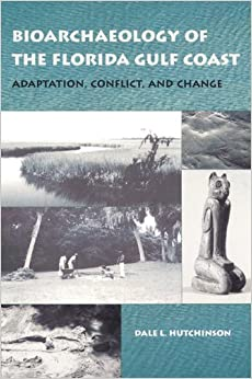 Book Bioarchaeology of the Florida Gulf Coast: Adaptation, Conflict, and Change (Florida Museum of Natural History: Ripley P.Bullen Series)