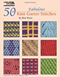 50 Fabulous Knit Garter Stitches, Rita Weiss Creative Partners, 157486355X