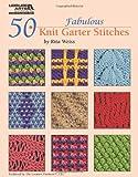 50 Fabulous Knit Garter Stitches, Rita Weiss Creative Partners, 157486355X