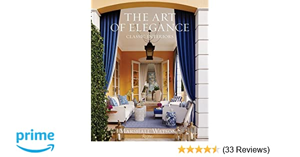 The Art Of Elegance Classic Interiors Marshall Watson 9780847858712 Amazon Books