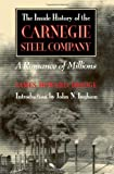 Inside History of the Carnegie Steel Company : A Romance of Millions, Bridge, James H., 0822960958