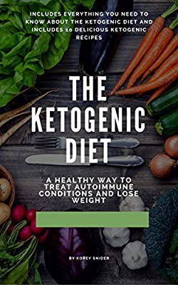 The Ketogenic Diet: : A Healthy way to lose weight, Guide, Guide For Beginners, Keto Recipes, Keto bodybuilding, Lose Weight, Treat Autoimmune Conditions, Treat Diabetes and Epilepsy