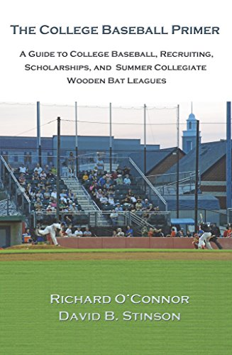 The College Baseball Primer: A Guide To College Baseball, Recruiting, Scholarships, And Summer Collegiate Wooden Bat Leagues ()