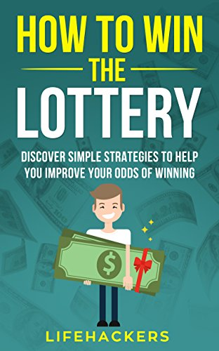How to Win the Lottery: Discover Simple Strategies to Help You Improve Your Odds of Winning (Pool Mega)