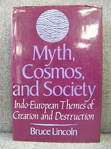 Myth, Cosmos, and Society: Indo-European Themes of Creation and Destruction