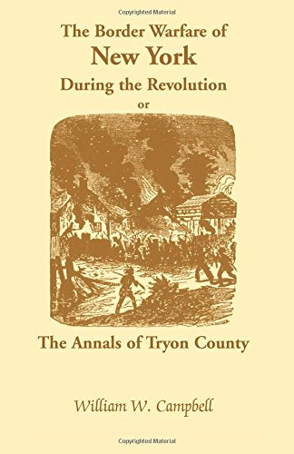 The Border Warfare of New York During the Revolution: ; Or, The Annals of Tryon County