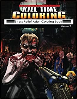 Amazon Kill Time Coloring Stress Relief Adult Book Volume 2 9781543196566 Horror Movie Classics Books