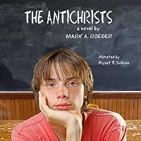 The Antichrists Hörbuch von Mark A. Roeder Gesprochen von: Bryant Sullivan
