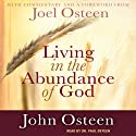 Living in the Abundance of God Audiobook by John Osteen Narrated by Paul Osteen