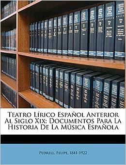 Teatro Lírico Español Anterior Al Siglo Xix; Documentos Para La Historia De La Música Española: Amazon.es: 1841-1922, Pedrell Felipe: Libros