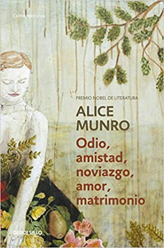 Odio, Amistad, Noviazgo, Amor, Matrimonio / Hateship, Friendship, Courtship, Lov Eship, Marriage: Stories: Amazon.es: Alice Munro: Libros