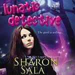 Lunatic Detective: Lunatic Life, Book 2   Sharon Sala