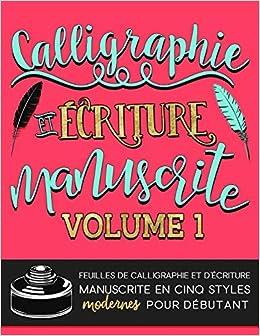 calligraphie et criture manuscrite feuilles de calligraphie et dcriture manuscrite en cinq styles modernes pour dbutant volume 1 french edition