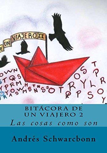 Descargar Libro Bitácora De Un Viajero 2: Las Cosas Como Son Andrés Schwarcbonn